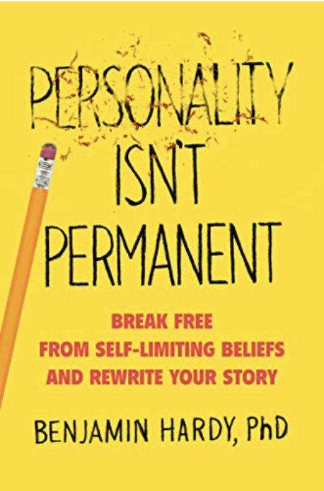 Personality Isn't Permanent - Dr. Benjamin Hardy