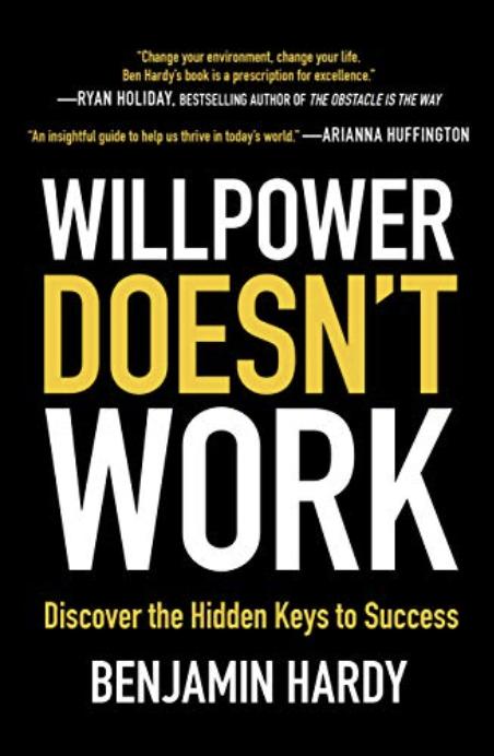 Willpower Doesn't Work - Benjamin Hardy